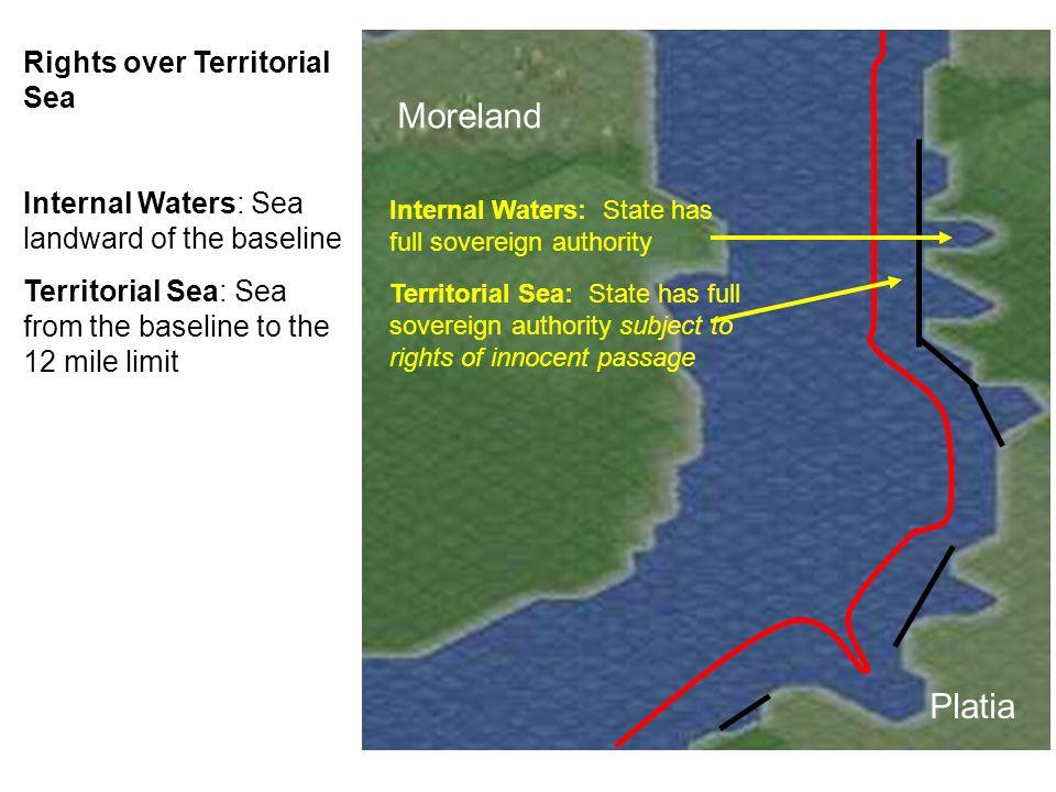 Platia Moreland Rights over Territorial Sea Internal Waters: Sea landward of the baseline Territorial Sea: Sea from the baseline to the 12 mile limit