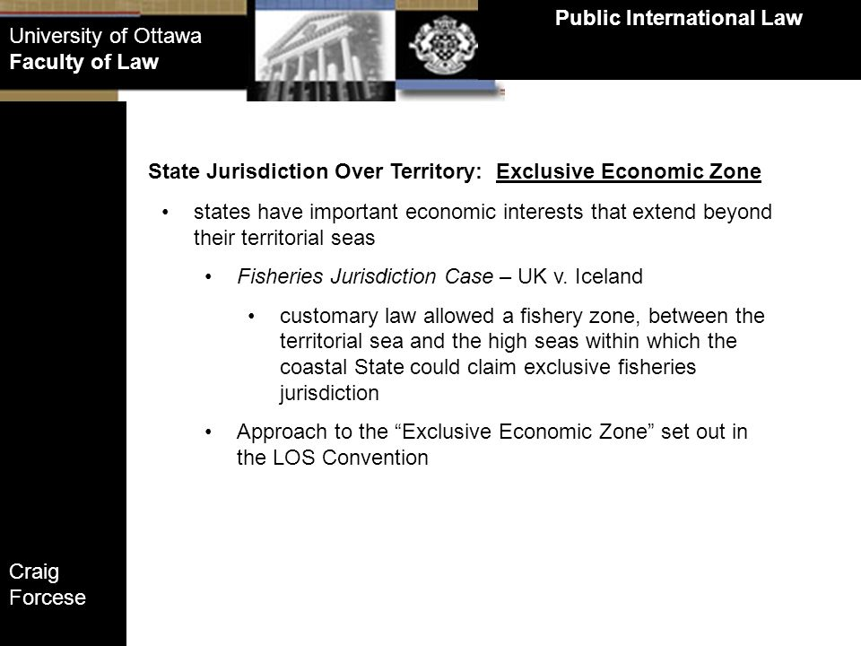 Craig Forcese Public International Law University of Ottawa Faculty of Law State Jurisdiction Over Territory: Exclusive Economic Zone states have impo
