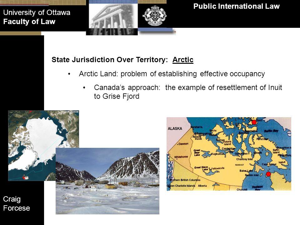 Craig Forcese Public International Law University of Ottawa Faculty of Law State Jurisdiction Over Territory: Arctic Arctic Land: problem of establish