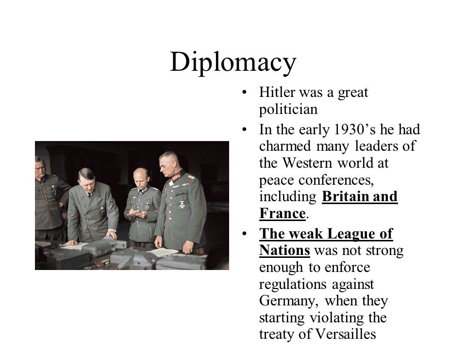 Diplomacy Hitler was a great politician In the early 1930s he had charmed many leaders of the Western world at peace conferences, including Britain an