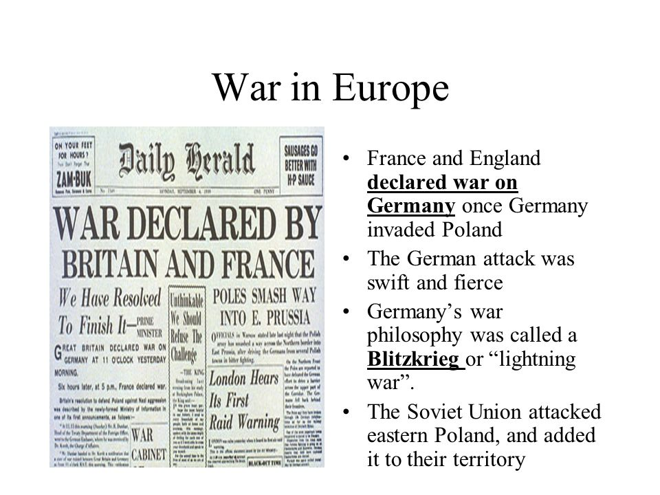 War in Europe France and England declared war on Germany once Germany invaded Poland The German attack was swift and fierce Germanys war philosophy wa