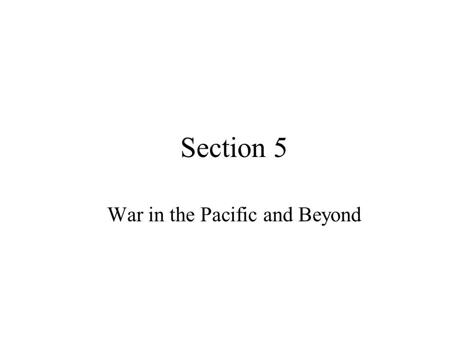 Section 5 War in the Pacific and Beyond