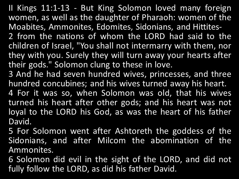 II Kings 11:1-13 - But King Solomon loved many foreign women, as well as the daughter of Pharaoh: women of the Moabites, Ammonites, Edomites, Sidonian