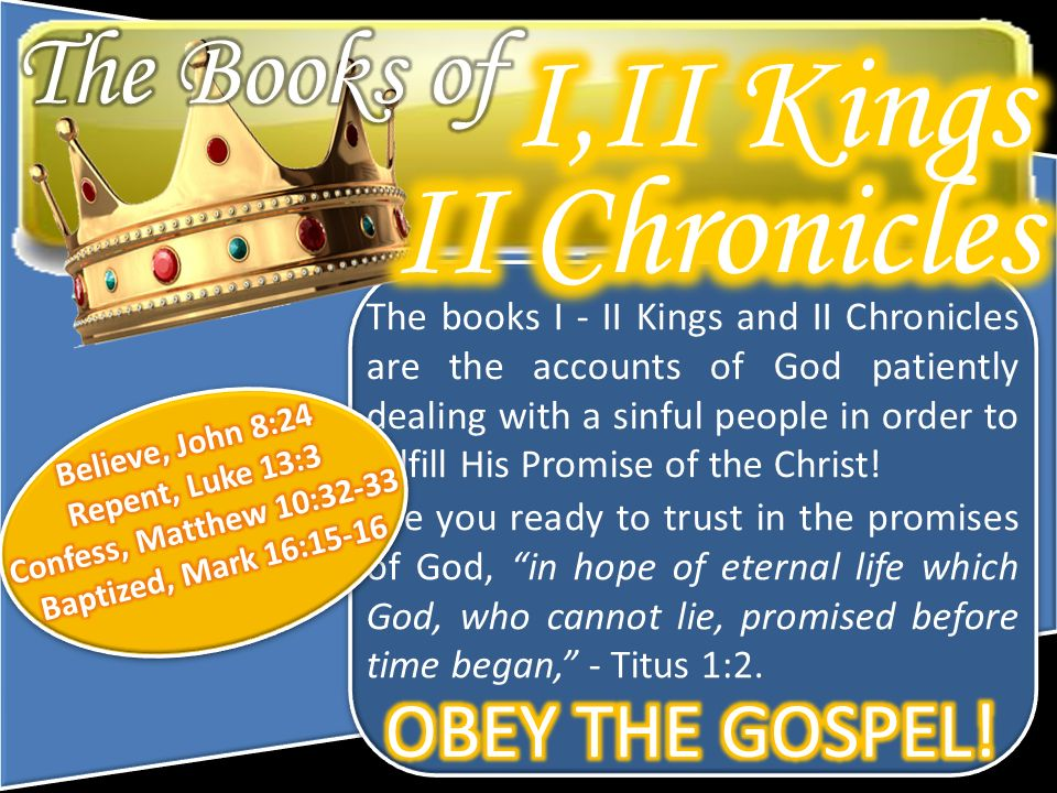 The books I - II Kings and II Chronicles are the accounts of God patiently dealing with a sinful people in order to fulfill His Promise of the Christ!