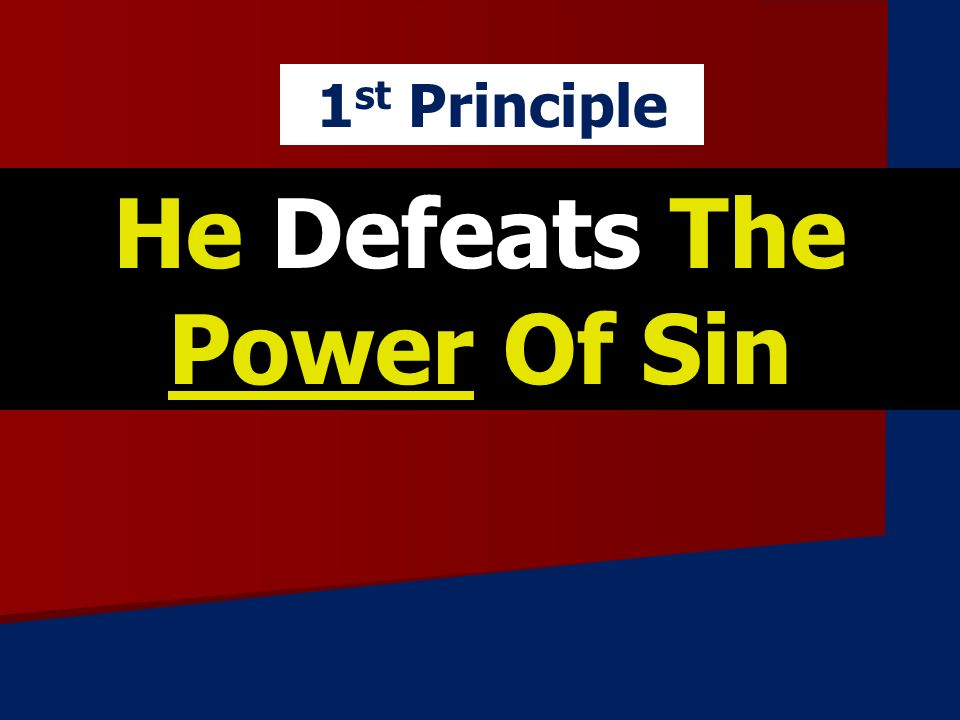 He Defeats The Power Of Sin 1 st Principle