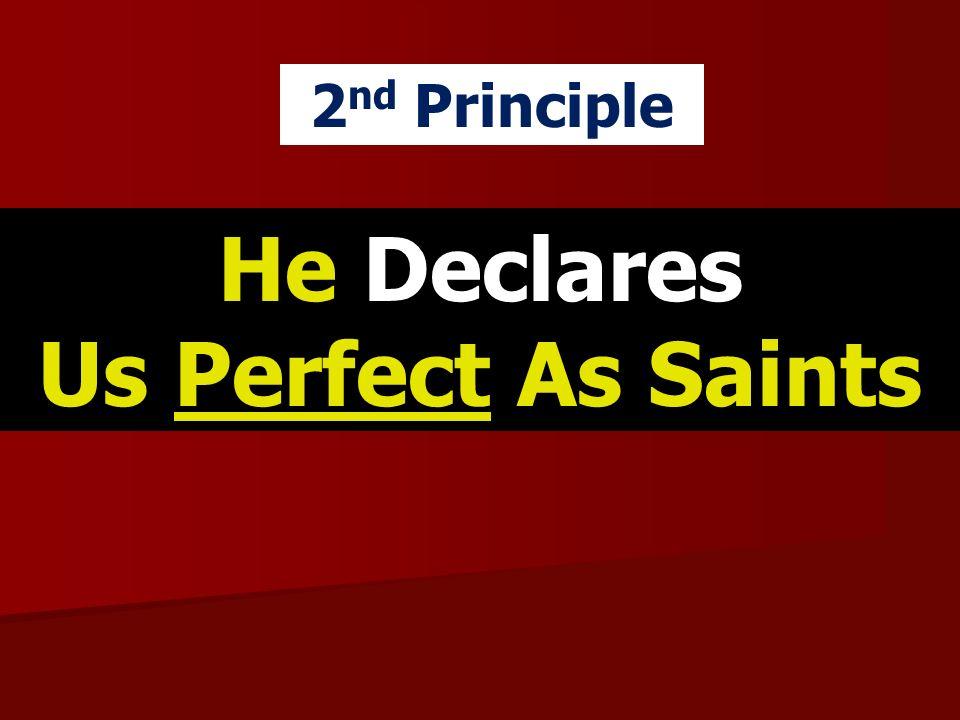He Declares Us Perfect As Saints 2 nd Principle