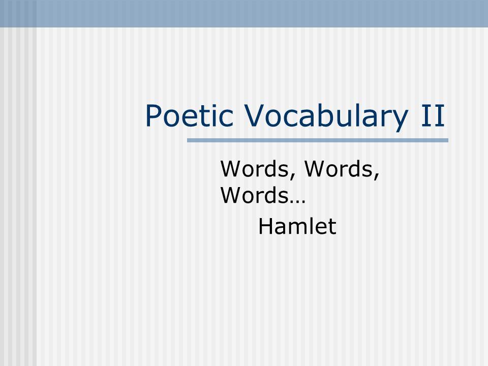Poetic Vocabulary II Words, Words, Words… Hamlet