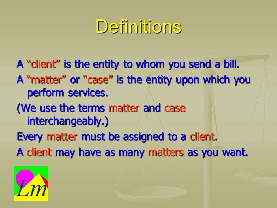 Definitions A client is the entity to whom you send a bill.