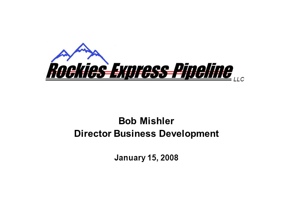 Bob Mishler Director Business Development January 15, 2008 LLC
