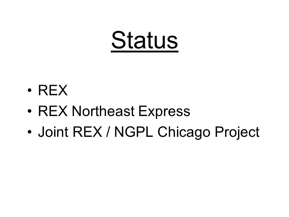 Status REX REX Northeast Express Joint REX / NGPL Chicago Project