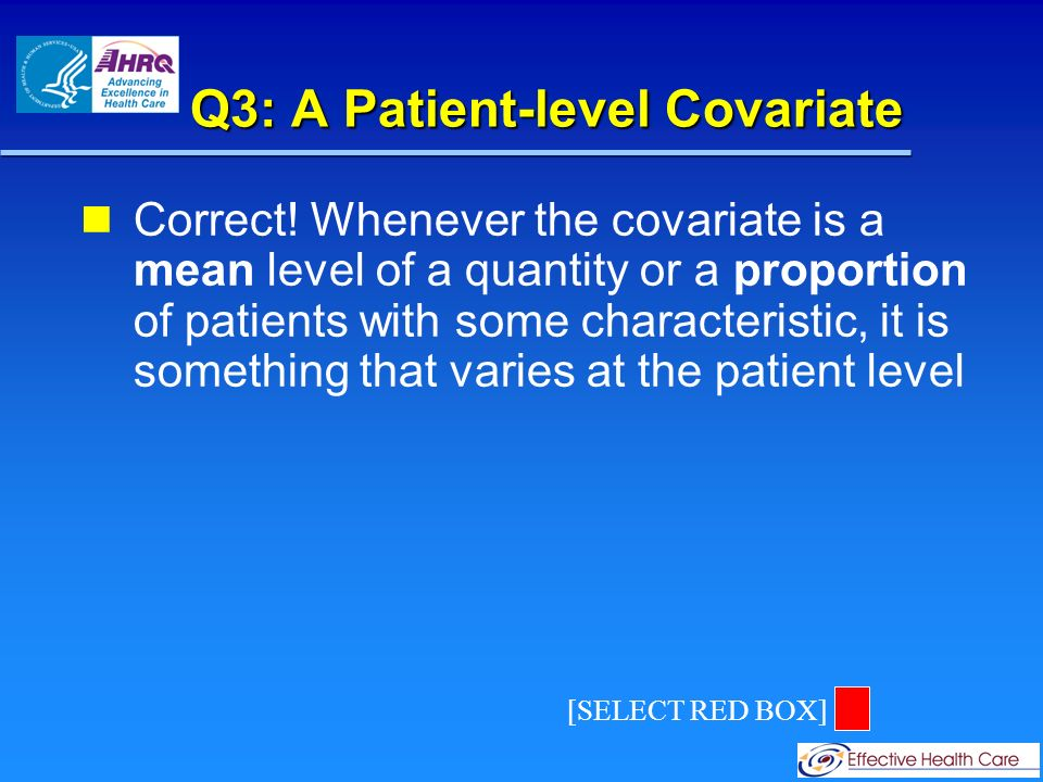 Q3: A Study-level Covariate Not exactly… – – Strictly speaking, the received dose is a patient-level covariate, as it may be different than the protocol-specified dose.
