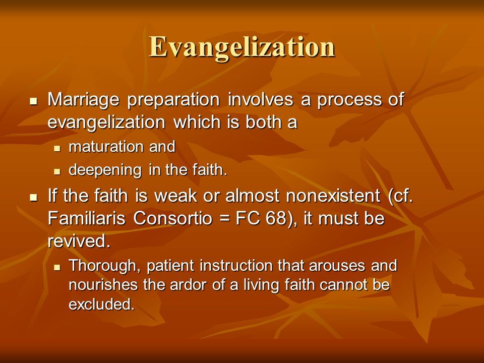 Evangelization Marriage preparation involves a process of evangelization which is both a Marriage preparation involves a process of evangelization which is both a maturation and maturation and deepening in the faith.