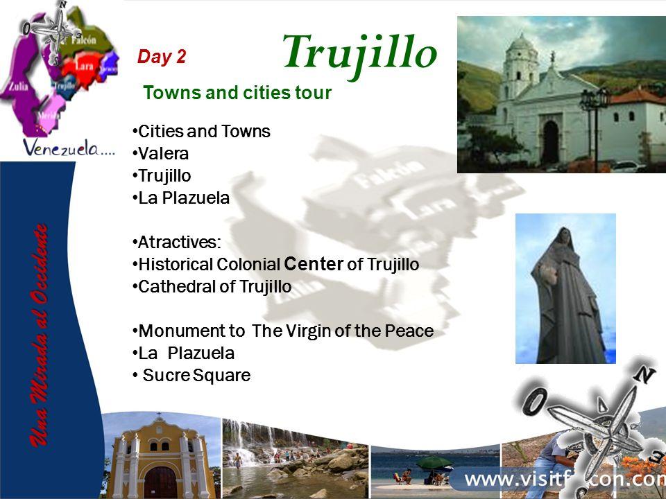 Una Mirada al Occidente Day 2 Cities and Towns Valera Trujillo La Plazuela Atractives: Historical Colonial Center of Trujillo Cathedral of Trujillo Mo
