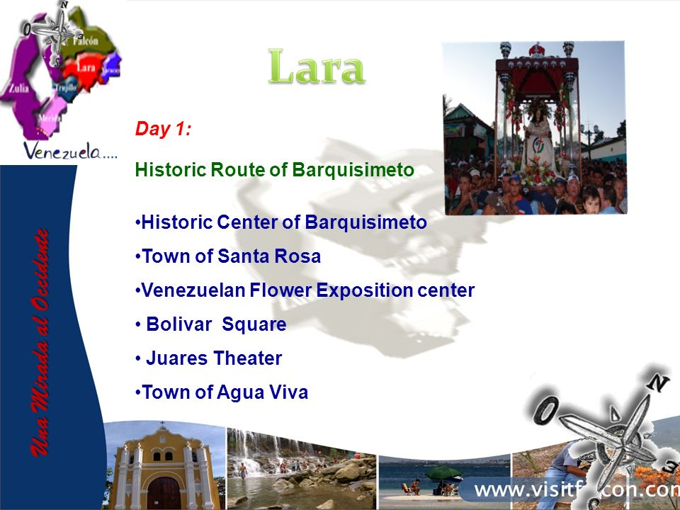 Day 1: Historic Route of Barquisimeto Historic Center of Barquisimeto Town of Santa Rosa Venezuelan Flower Exposition center Bolivar Square Juares The