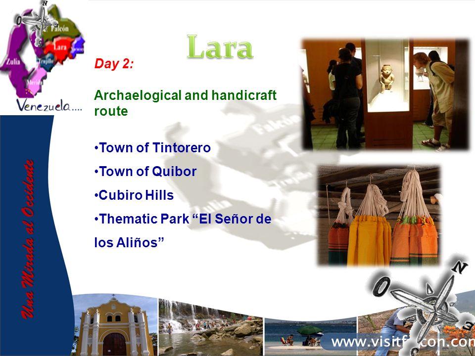 Una Mirada al Occidente Day 2: Archaelogical and handicraft route Town of Tintorero Town of Quibor Cubiro Hills Thematic Park El Señor de los Aliños