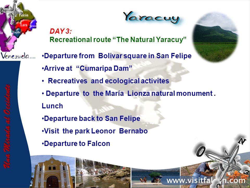 Una Mirada al Occidente DAY 3: Recreational route The Natural Yaracuy Departure from Bolivar square in San Felipe Arrive at Cumaripa Dam Recreatives a