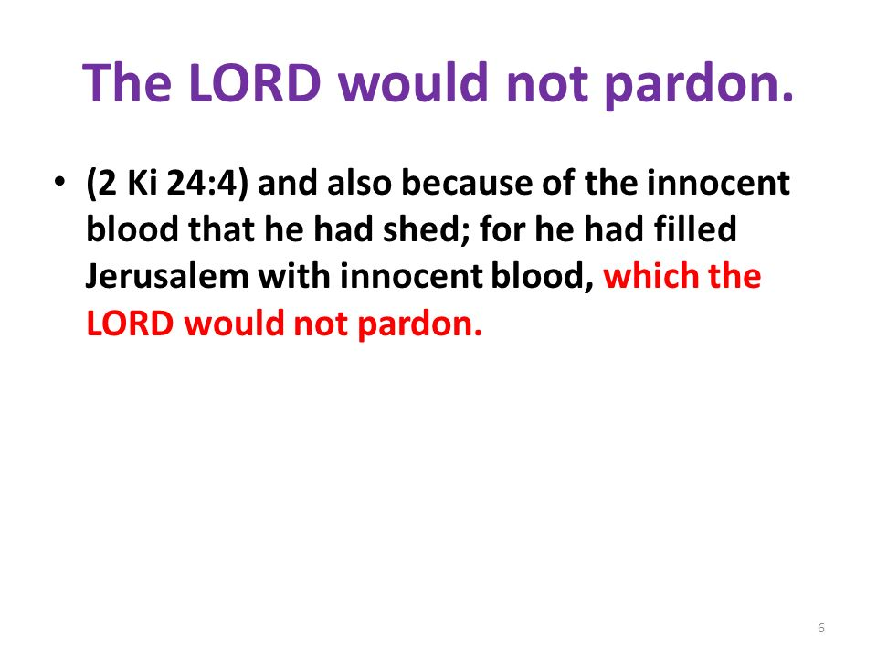 The LORD would not pardon.
