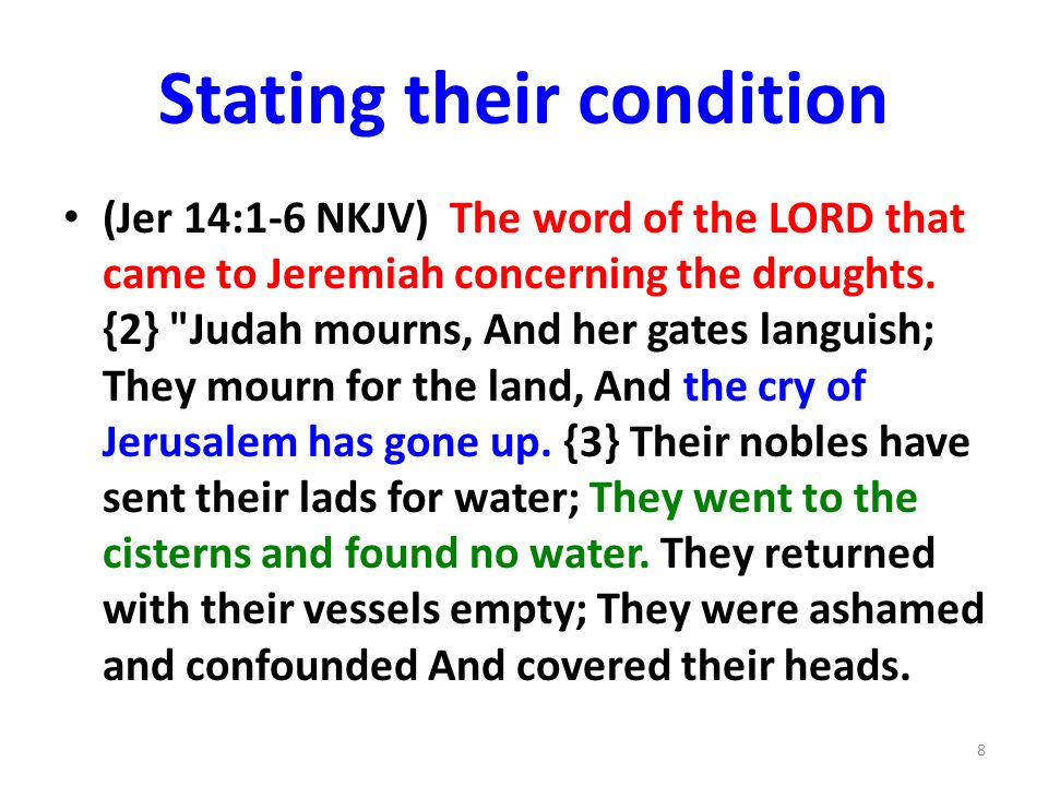 Stating their condition (Jer 14:1-6 NKJV) The word of the LORD that came to Jeremiah concerning the droughts.