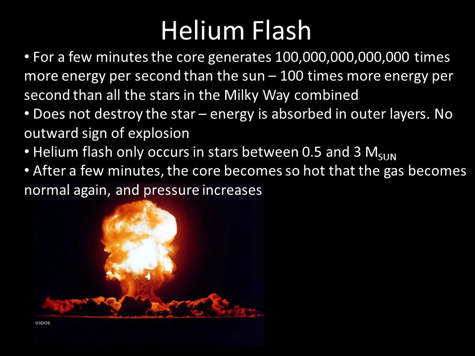 Helium Flash For a few minutes the core generates 100,000,000,000,000 times more energy per second than the sun – 100 times more energy per second tha