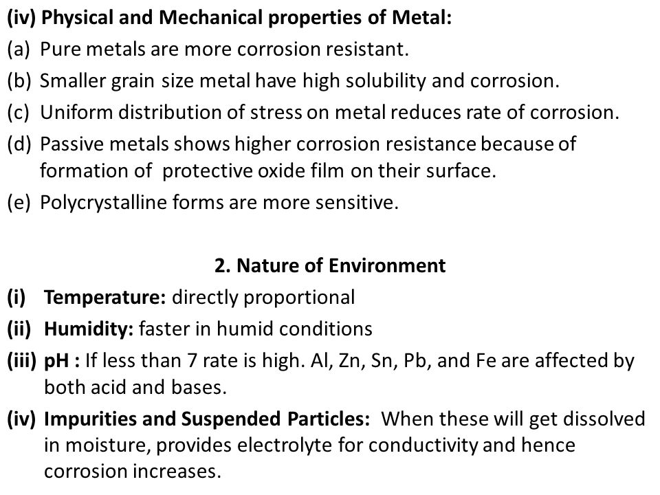 (iv) Physical and Mechanical properties of Metal: (a)Pure metals are more corrosion resistant. (b)Smaller grain size metal have high solubility and co