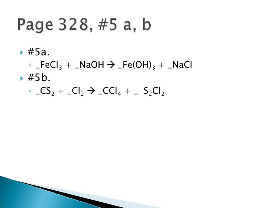 #5a. _FeCl 3 + _NaOH _Fe(OH) 3 + _NaCl #5b. _CS 2 + _Cl 2 _CCl 4 + _ S 2 Cl 2