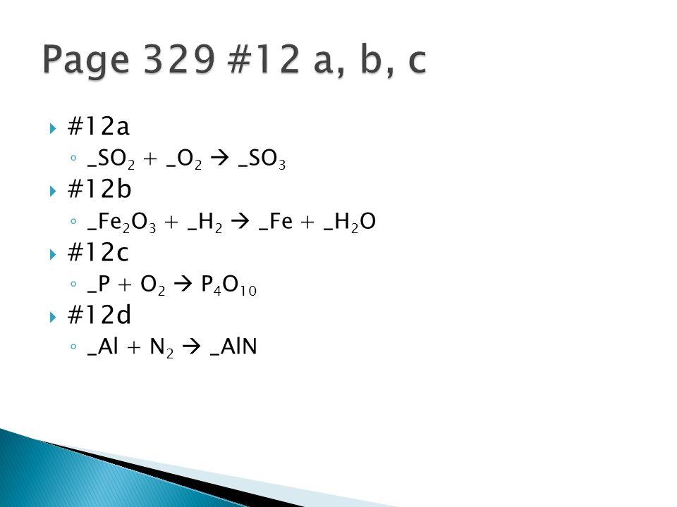 #12a _SO 2 + _O 2 _SO 3 #12b _Fe 2 O 3 + _H 2 _Fe + _H 2 O #12c _P + O 2 P 4 O 10 #12d _Al + N 2 _AlN