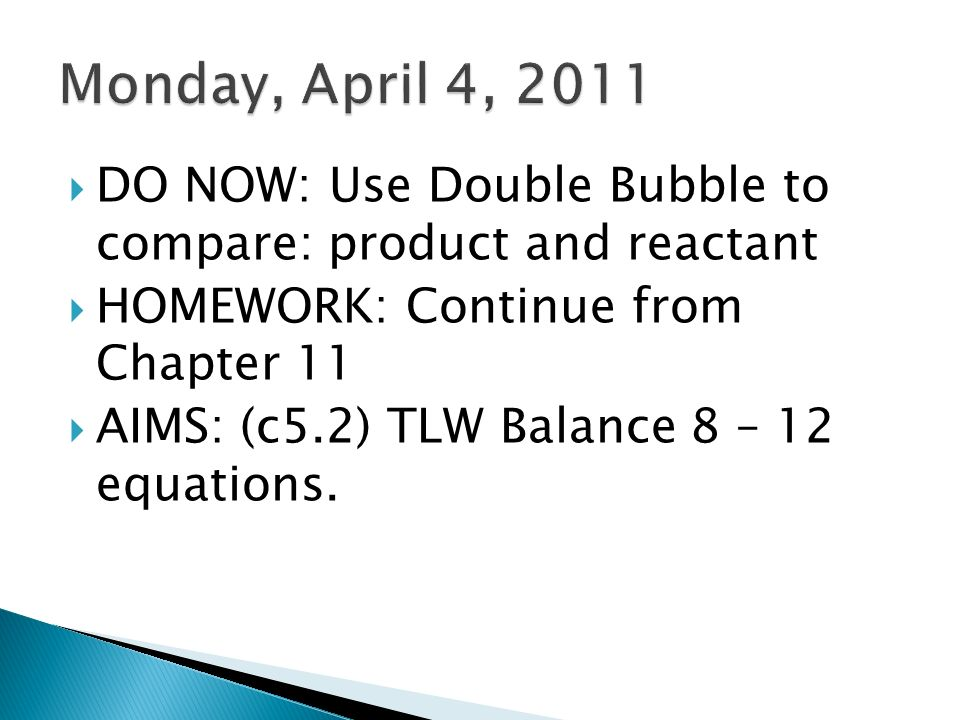 DO NOW: Use Double Bubble to compare: product and reactant HOMEWORK: Continue from Chapter 11 AIMS: (c5.2) TLW Balance 8 – 12 equations.