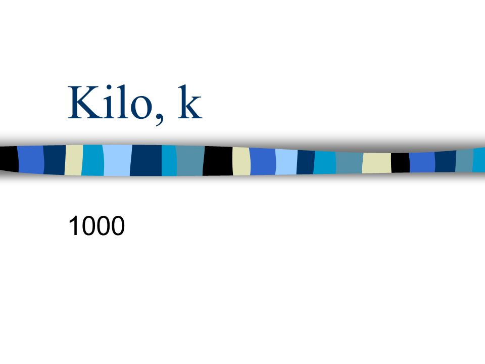 Kilo, k 1000