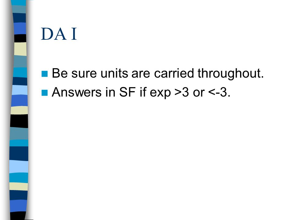 DA I Be sure units are carried throughout. Answers in SF if exp >3 or <-3.