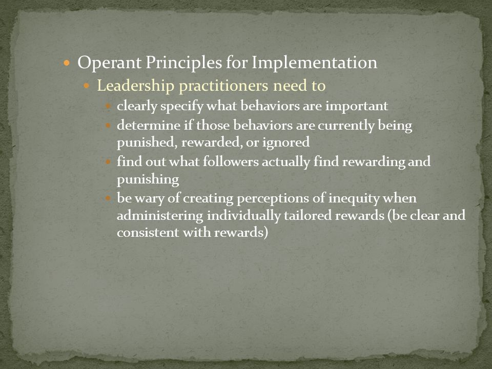 Operant Principles for Implementation Leadership practitioners need to clearly specify what behaviors are important determine if those behaviors are c