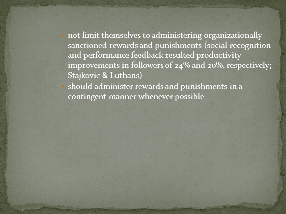 not limit themselves to administering organizationally sanctioned rewards and punishments (social recognition and performance feedback resulted produc