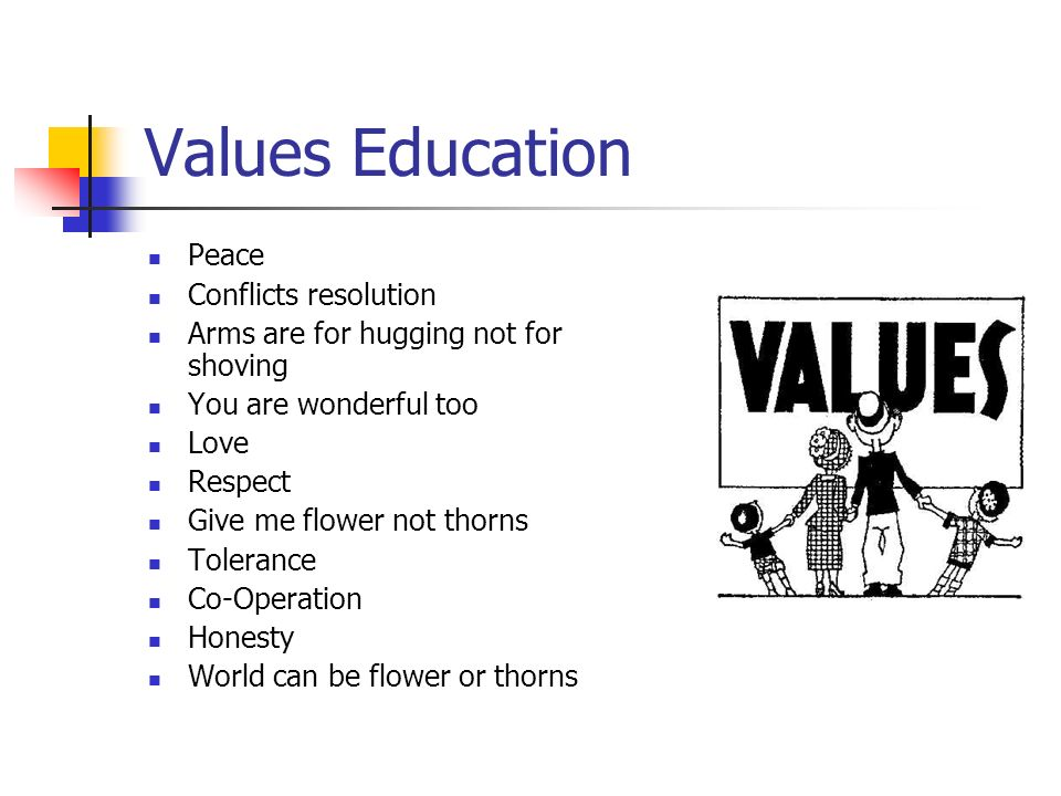 Values Education Peace Conflicts resolution Arms are for hugging not for shoving You are wonderful too Love Respect Give me flower not thorns Tolerance Co-Operation Honesty World can be flower or thorns