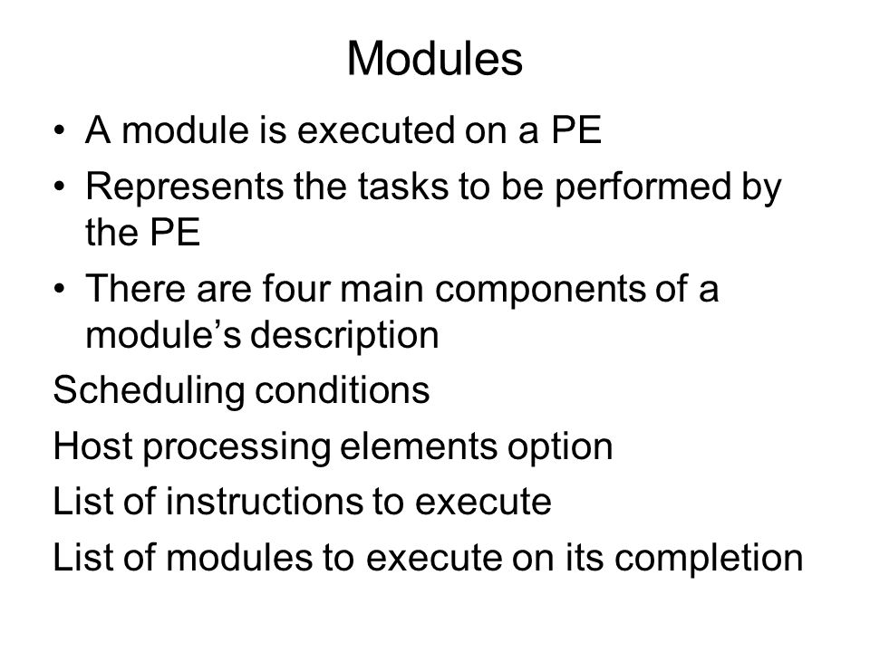 Modules A module is executed on a PE Represents the tasks to be performed by the PE There are four main components of a modules description Scheduling