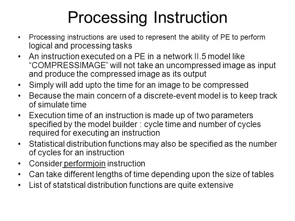 Processing Instruction Processing instructions are used to represent the ability of PE to perform logical and processing tasks An instruction executed