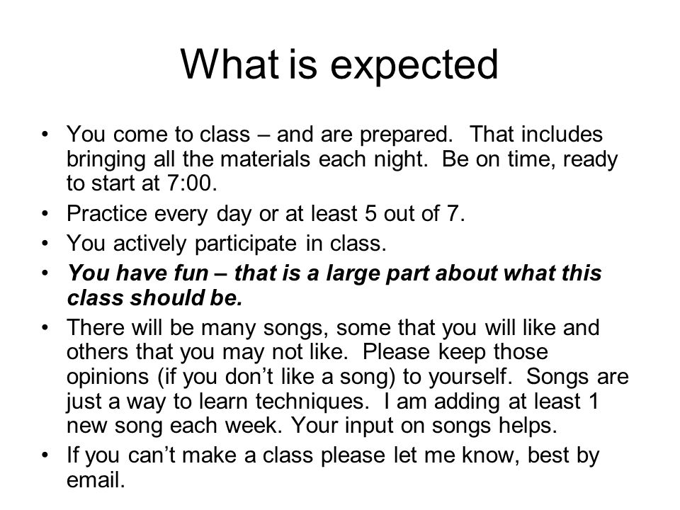 What is expected You come to class – and are prepared.