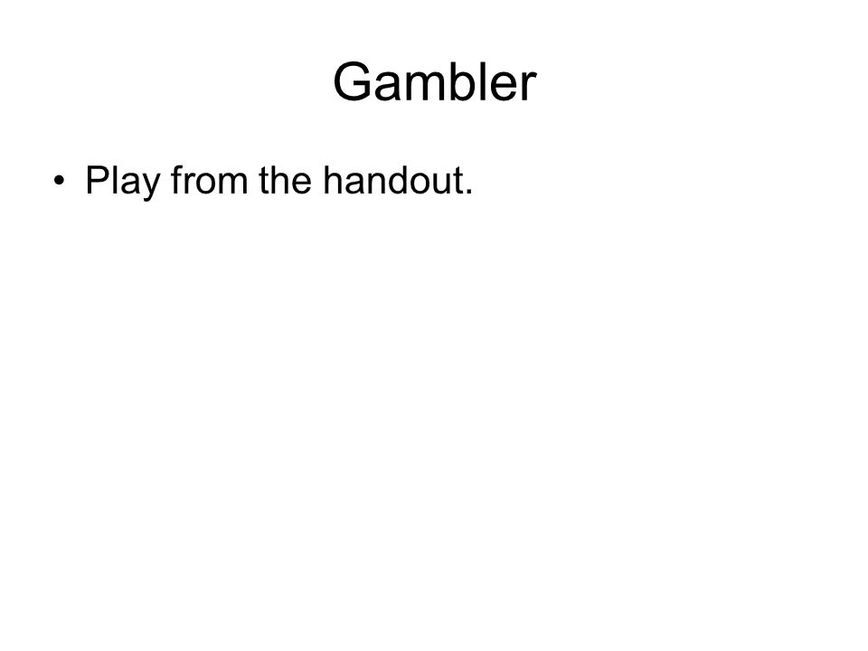 Gambler Play from the handout.