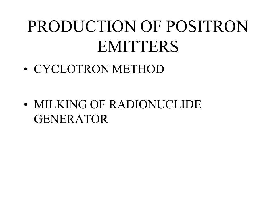 PRODUCTION OF POSITRON EMITTERS CYCLOTRON METHOD MILKING OF RADIONUCLIDE GENERATOR