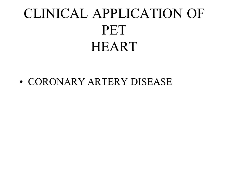 CLINICAL APPLICATION OF PET HEART CORONARY ARTERY DISEASE