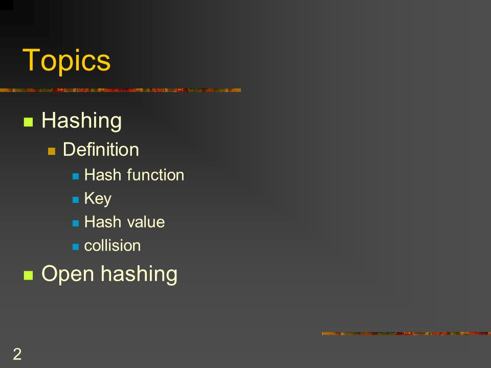 2 Topics Hashing Definition Hash function Key Hash value collision Open hashing