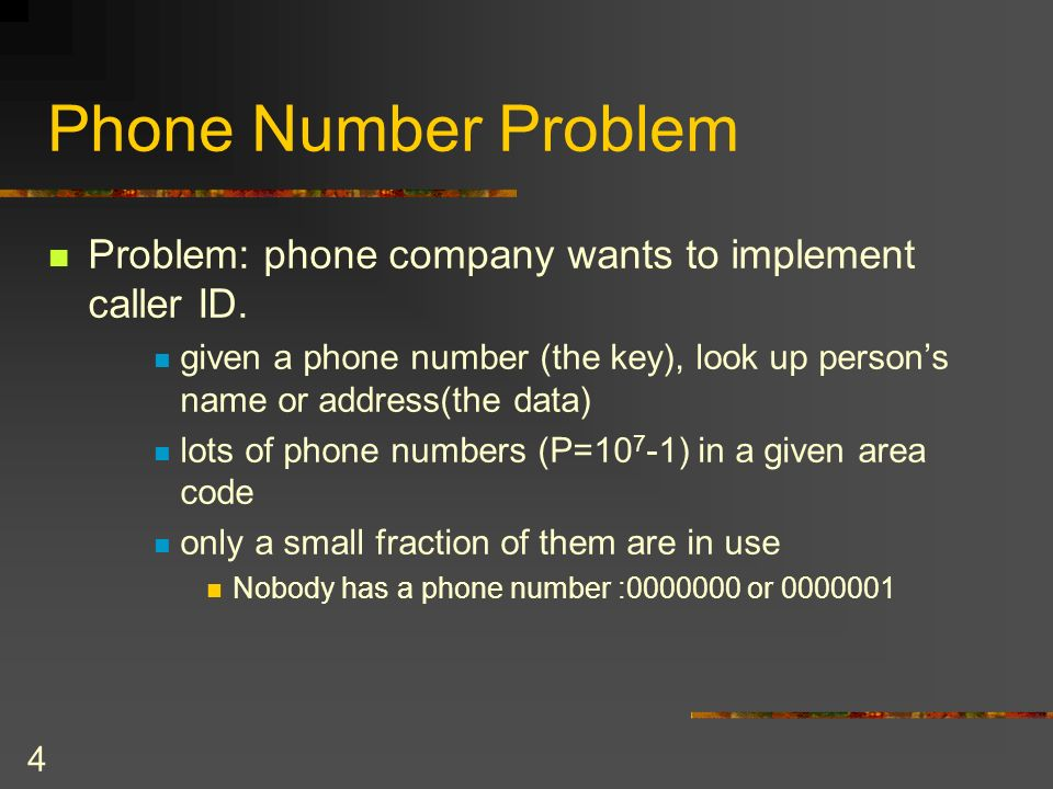 4 Phone Number Problem Problem: phone company wants to implement caller ID.