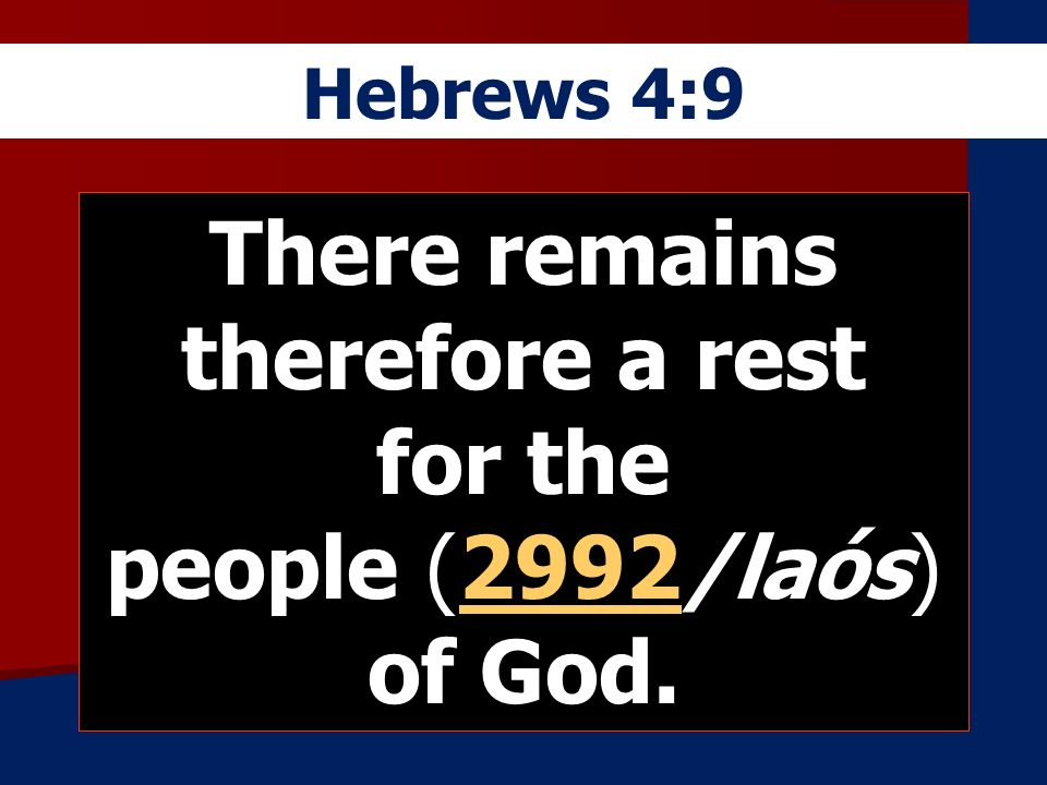Hebrews 4:9 There remains therefore a rest for the people (2992/laós) of God.2992