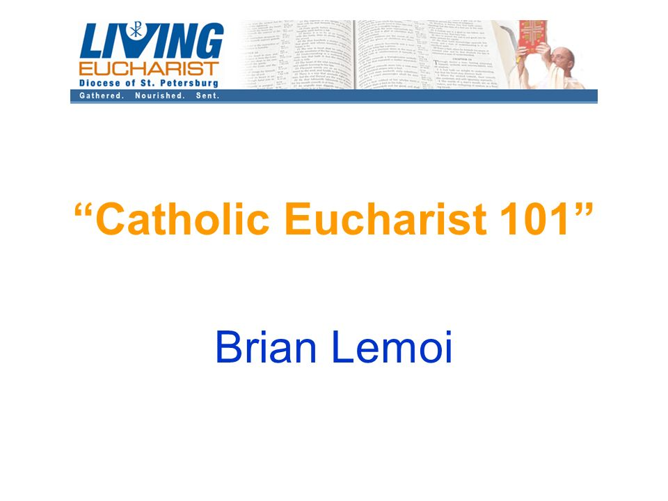 Catholic Eucharist 101 Brian Lemoi