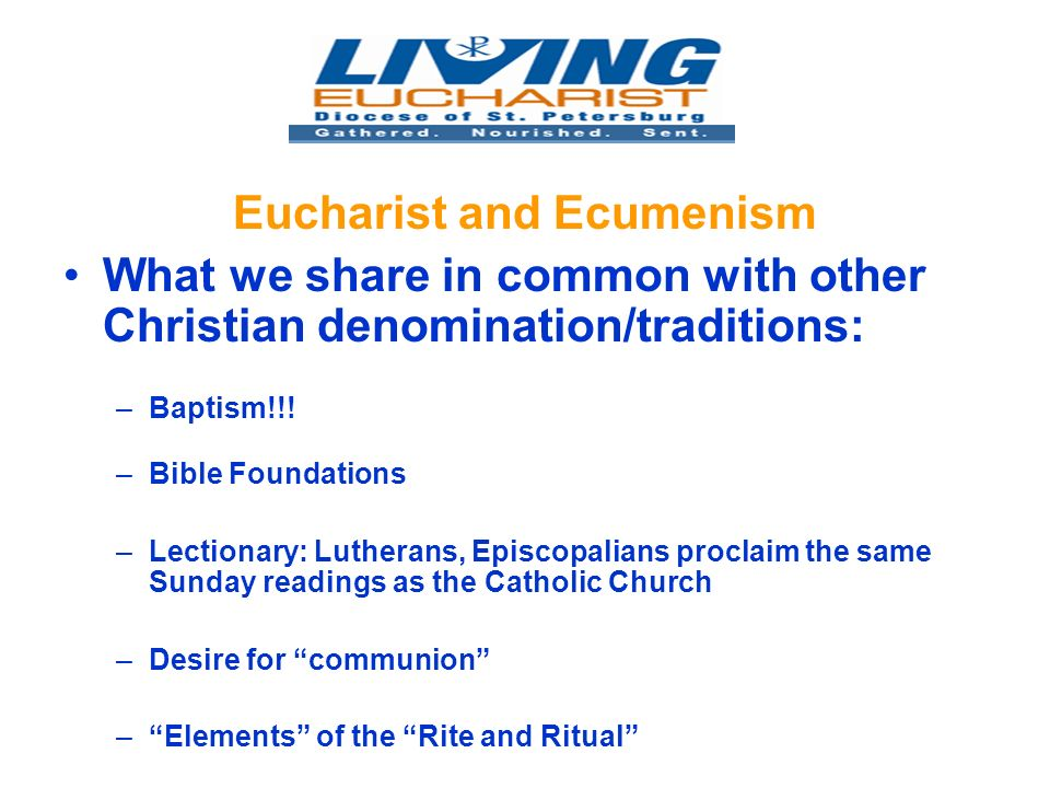 Eucharist and Ecumenism What we share in common with other Christian denomination/traditions: –Baptism!!.