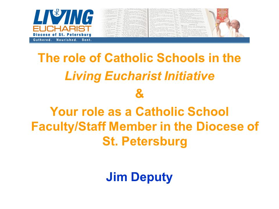 The role of Catholic Schools in the Living Eucharist Initiative & Your role as a Catholic School Faculty/Staff Member in the Diocese of St.