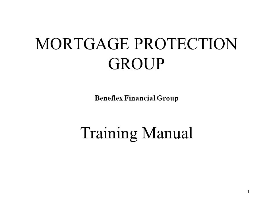 1 MORTGAGE PROTECTION GROUP Beneflex Financial Group Training Manual