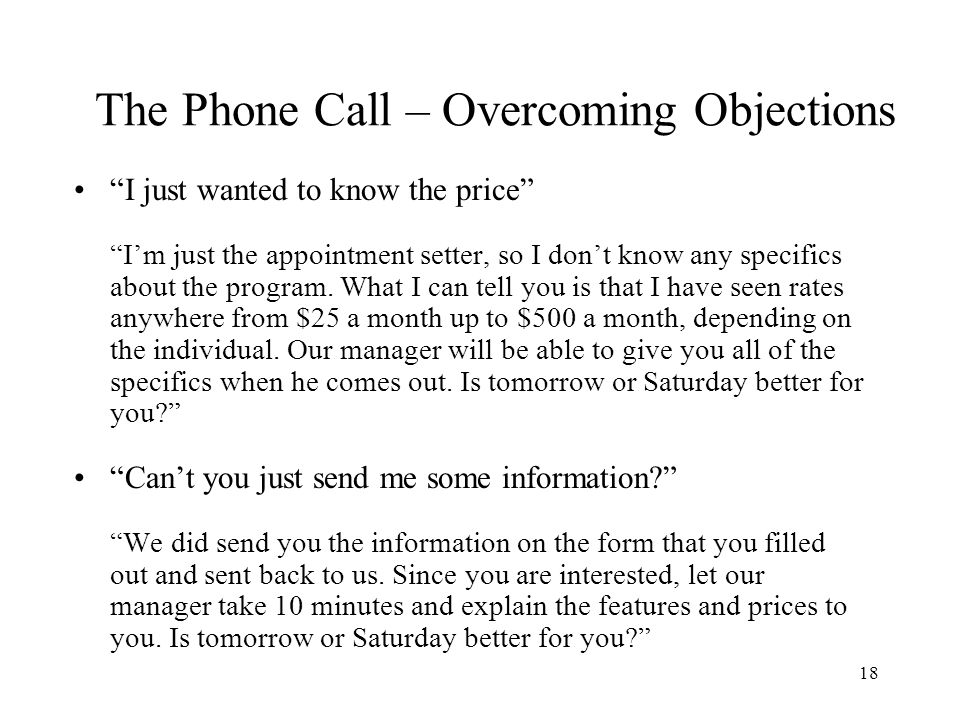 18 The Phone Call – Overcoming Objections I just wanted to know the price Im just the appointment setter, so I dont know any specifics about the progr