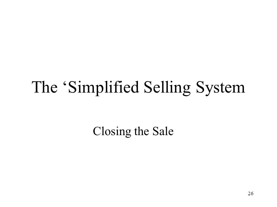 26 The Simplified Selling System Closing the Sale