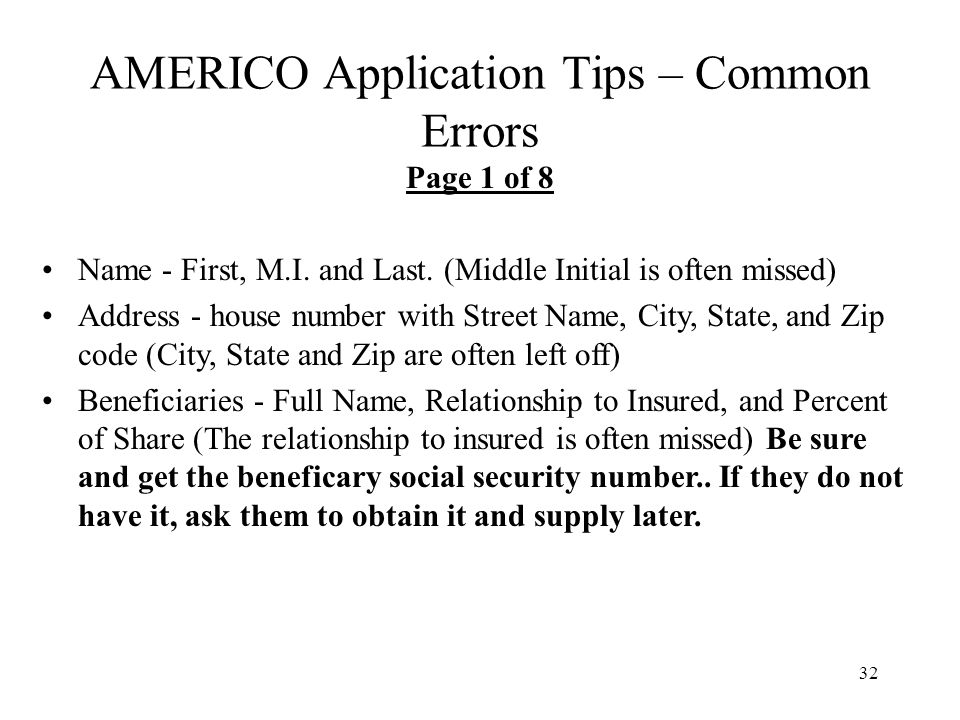 32 AMERICO Application Tips – Common Errors Page 1 of 8 Name - First, M.I. and Last. (Middle Initial is often missed) Address - house number with Stre