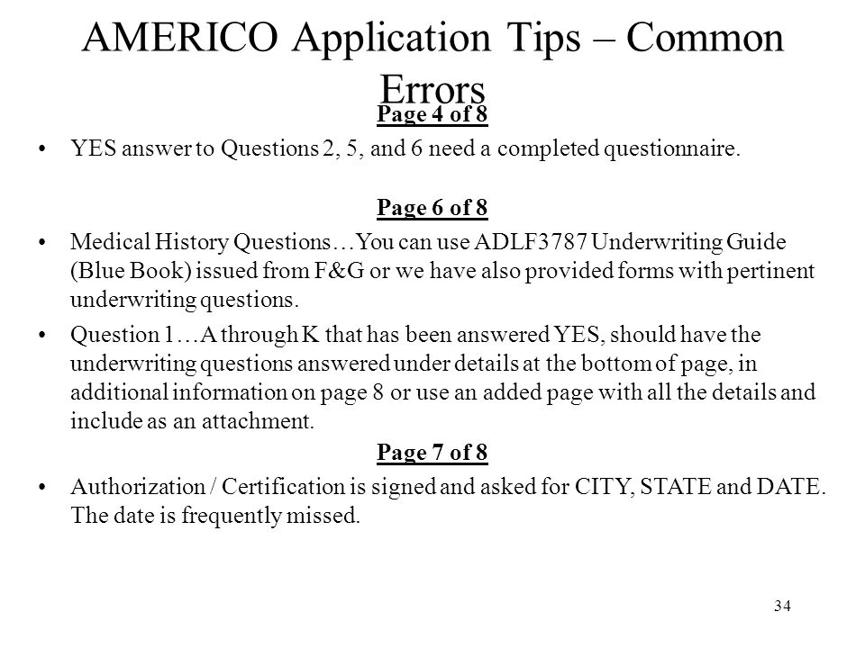 34 AMERICO Application Tips – Common Errors Page 4 of 8 YES answer to Questions 2, 5, and 6 need a completed questionnaire. Page 6 of 8 Medical Histor