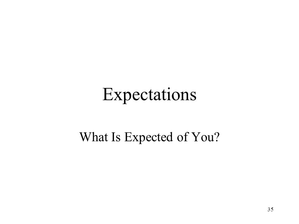 35 Expectations What Is Expected of You?